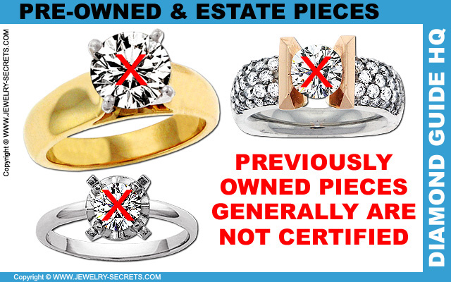 Preowned or Estate Diamonds are NOT Certified