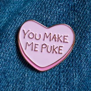 You Make Me Puke Lapel Button