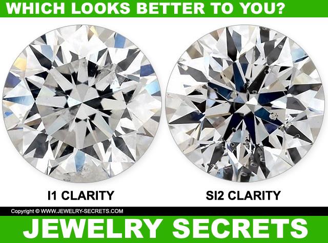 The I1 Clarity Diamond Looks Better Than The SI2 Diamond